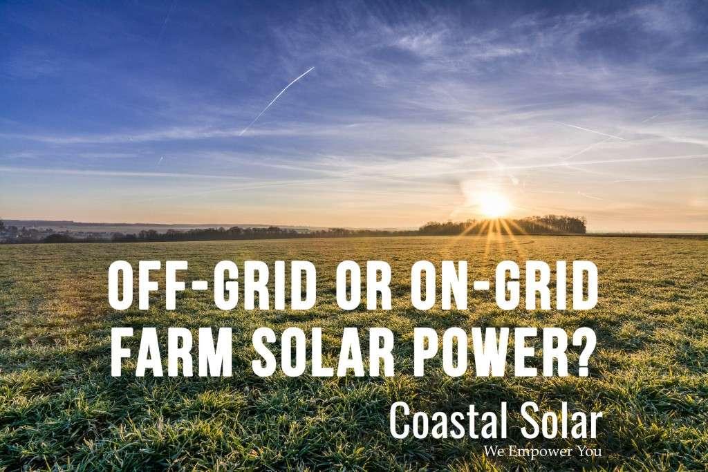 "farm land with text: ""Off-grid or on-grid farm solar power?"""